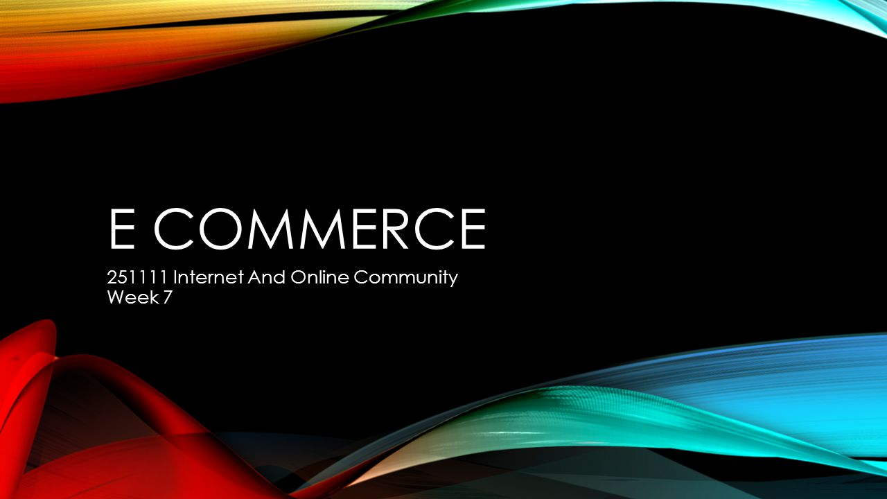 E COMMERCE Internet And Online Community Week 7