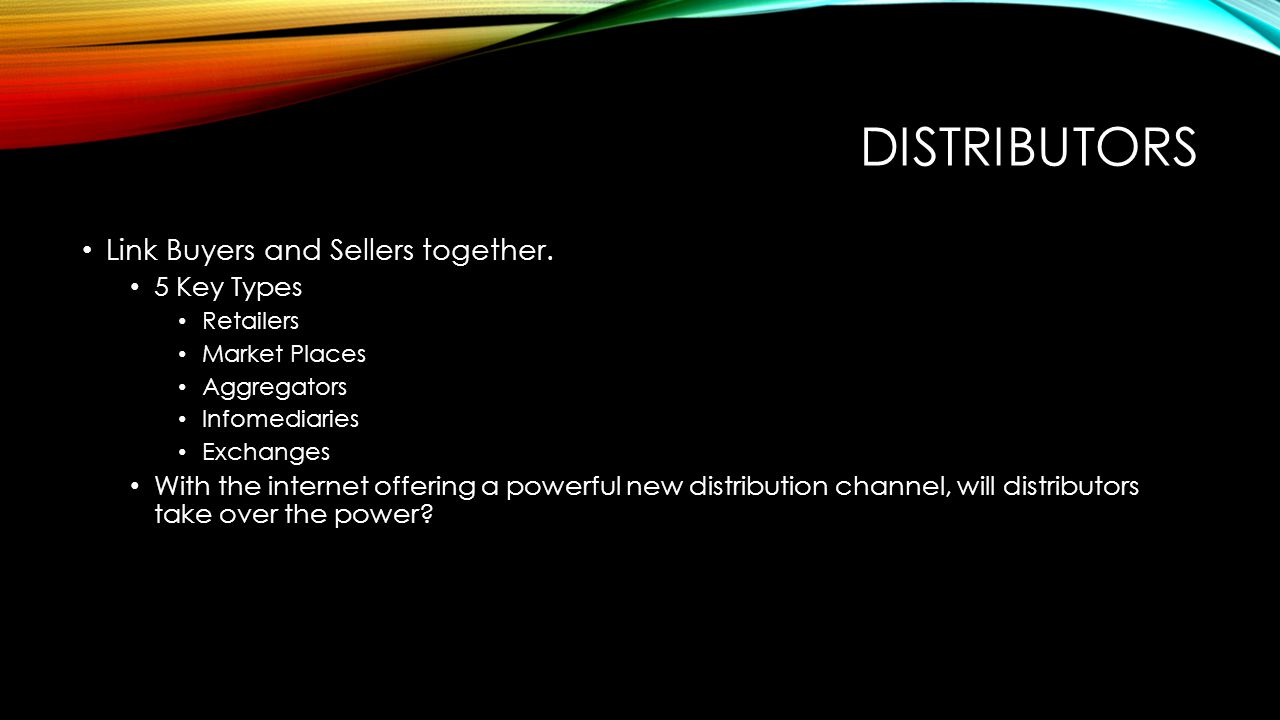 DISTRIBUTORS Link Buyers and Sellers together.