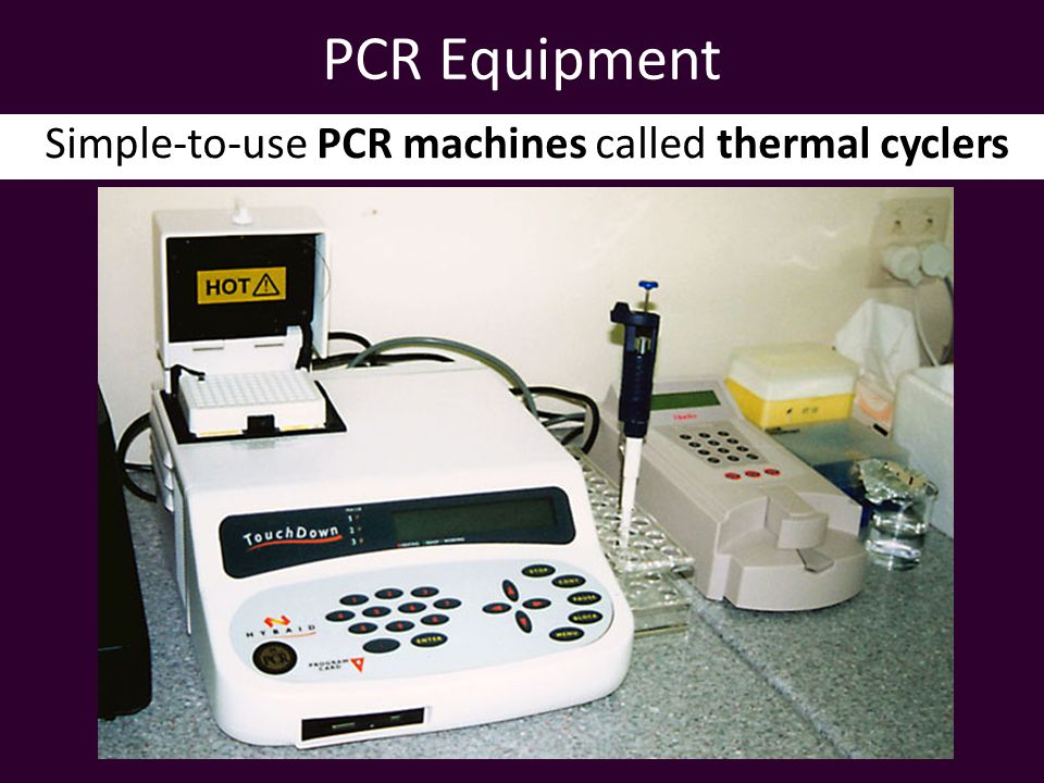 PCR Equipment Simple-to-use PCR machines called thermal cyclers