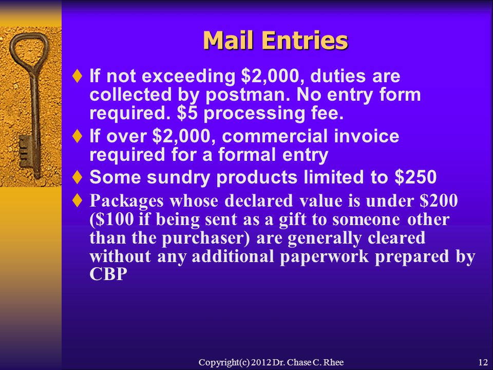 12 Mail Entries  If not exceeding $2,000, duties are collected by postman.