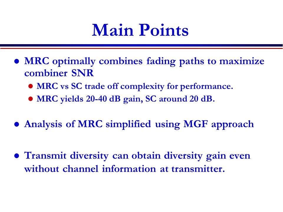 Main Points MRC optimally combines fading paths to maximize combiner SNR MRC vs SC trade off complexity for performance.