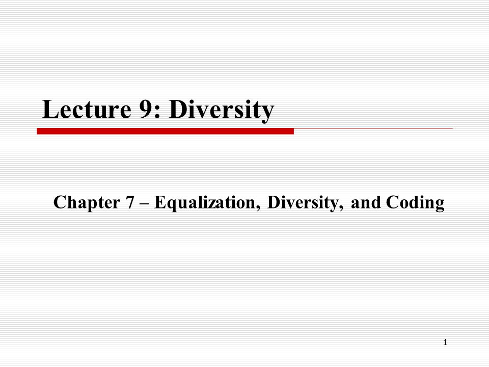 1 Lecture 9: Diversity Chapter 7 – Equalization, Diversity, and Coding