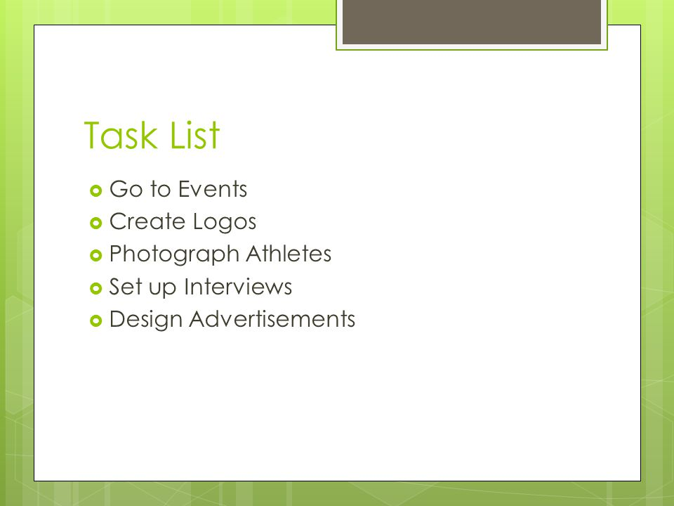 Task List  Go to Events  Create Logos  Photograph Athletes  Set up Interviews  Design Advertisements