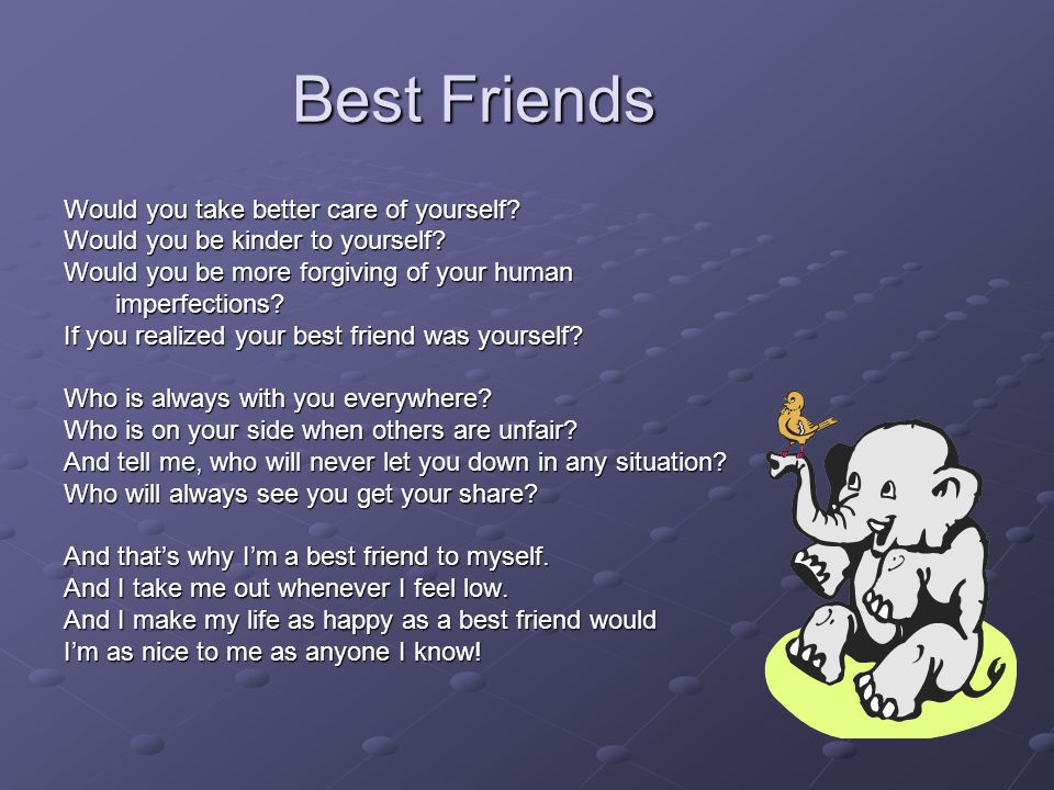 Best Friends Would you take better care of yourself.