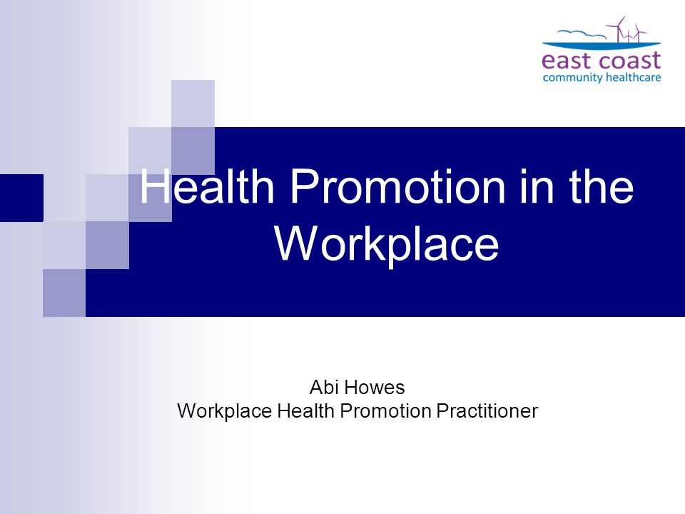Health Promotion in the Workplace Abi Howes Workplace Health Promotion Practitioner