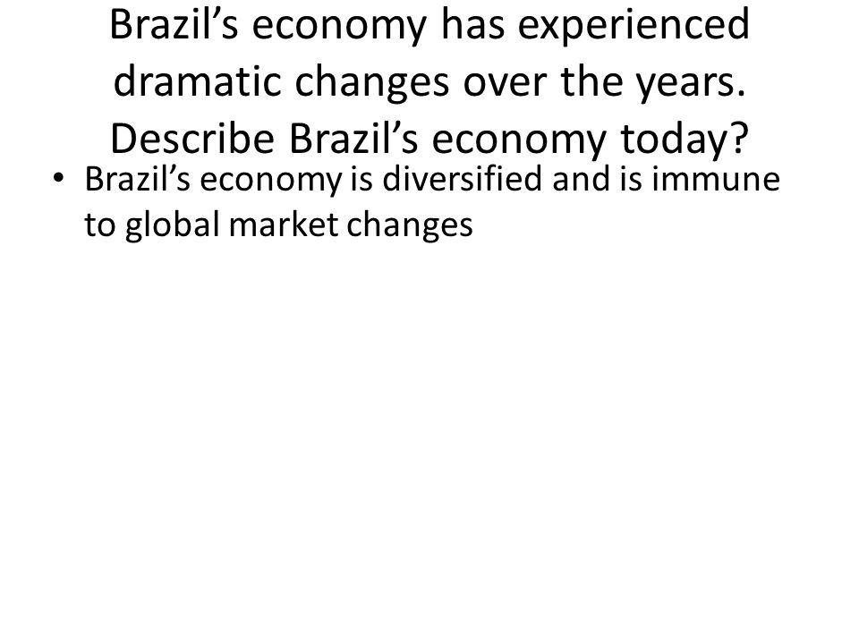 Brazil's economy has experienced dramatic changes over the years.