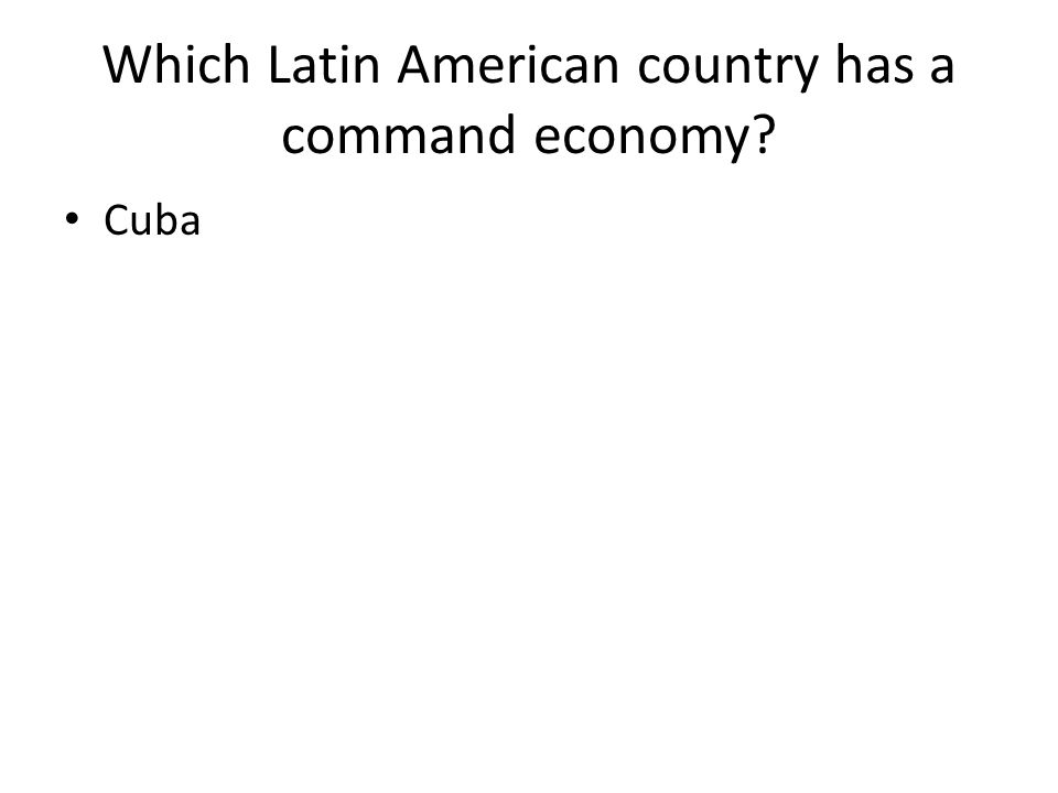 Which Latin American country has a command economy Cuba