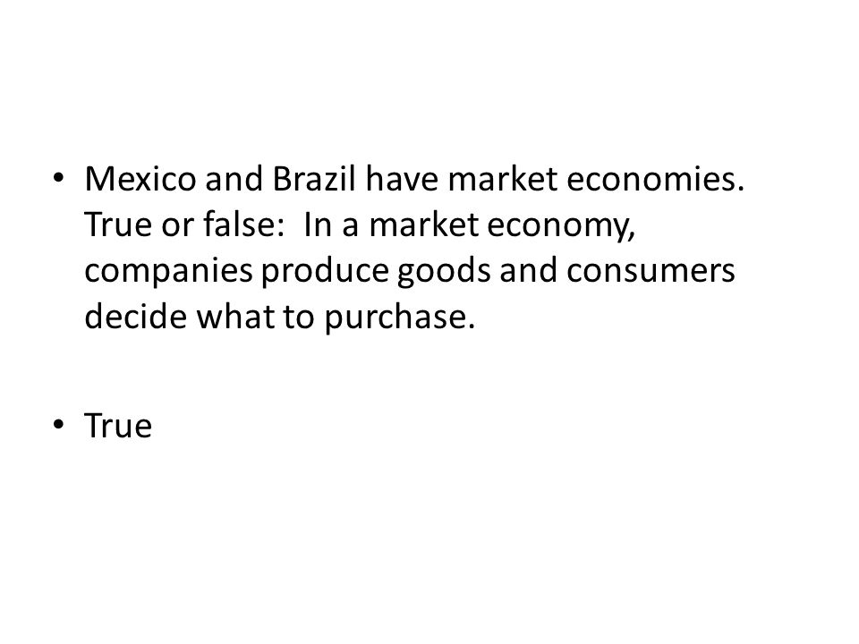 Mexico and Brazil have market economies.