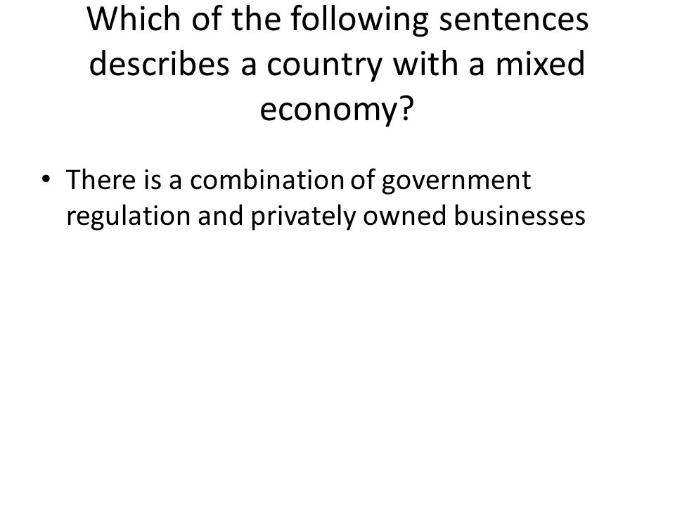 Which of the following sentences describes a country with a mixed economy.