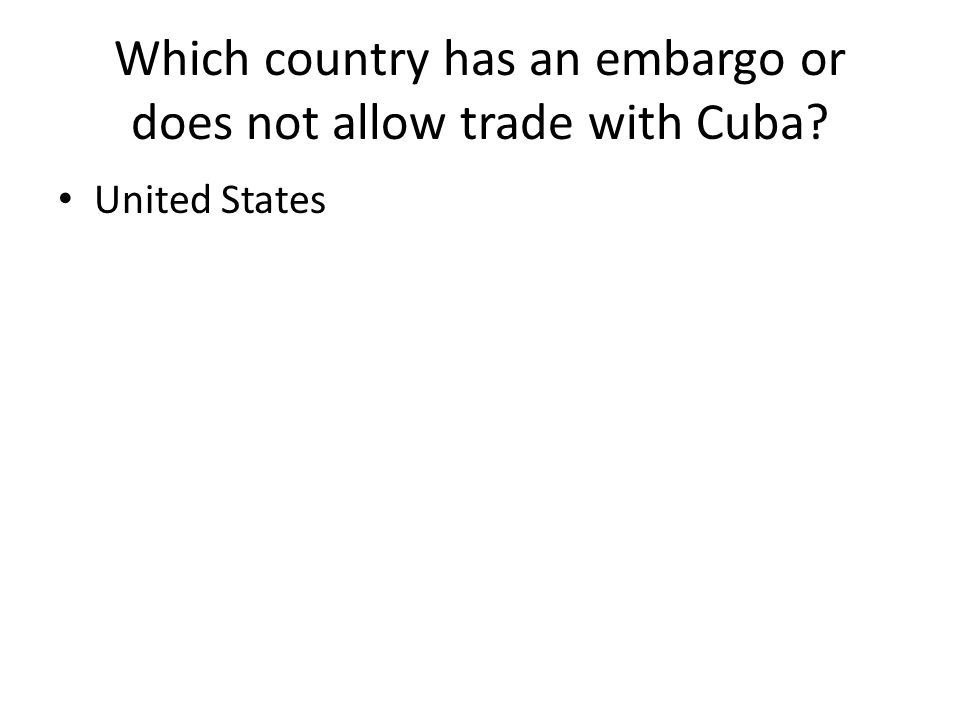 Which country has an embargo or does not allow trade with Cuba United States