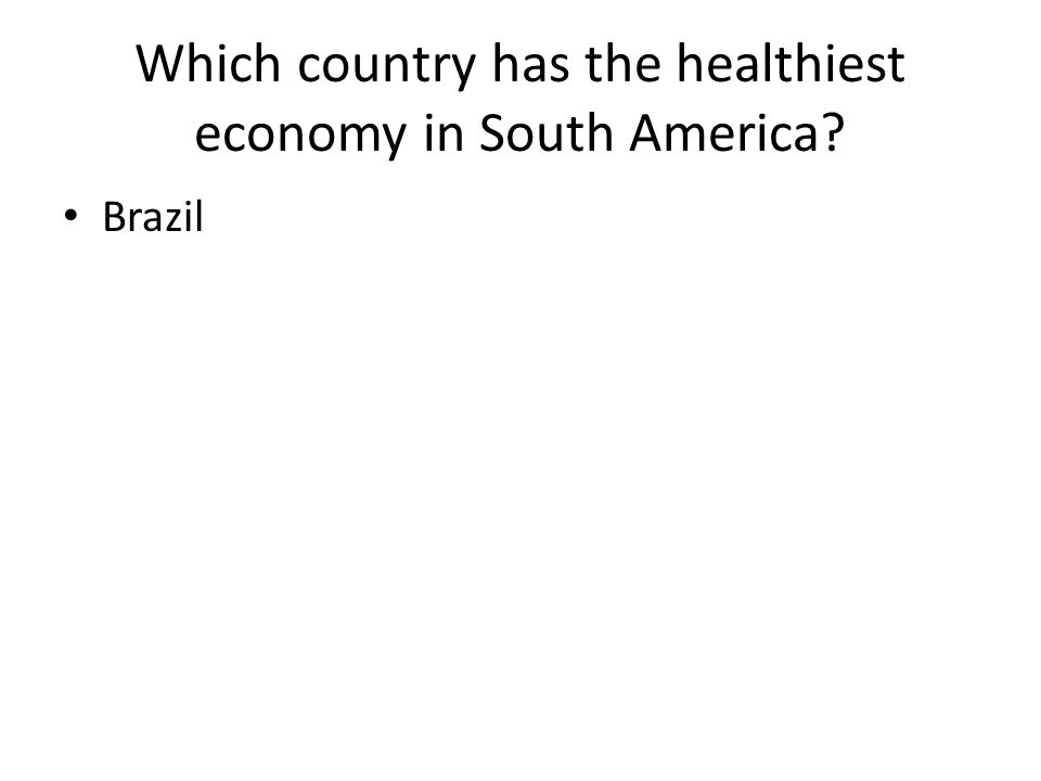 Which country has the healthiest economy in South America Brazil