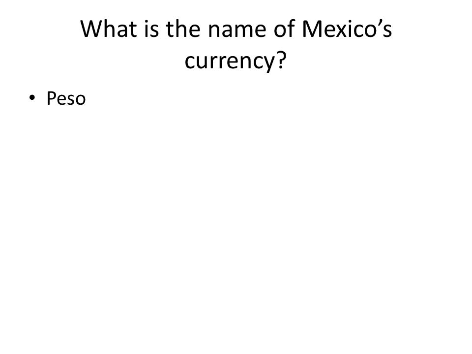 What is the name of Mexico's currency Peso