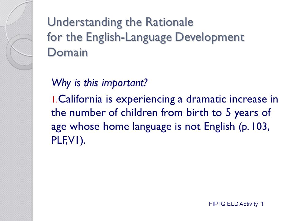 Understanding the Rationale for the English-Language Development Domain Why is this important.