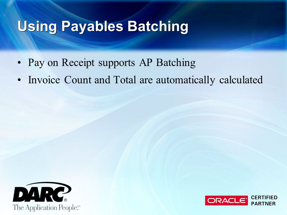 Using Payables Batching Pay on Receipt supports AP Batching Invoice Count and Total are automatically calculated