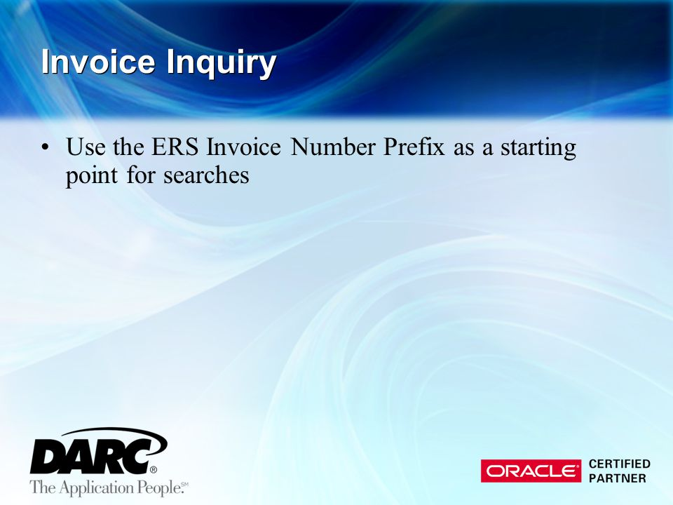 Invoice Inquiry Use the ERS Invoice Number Prefix as a starting point for searches