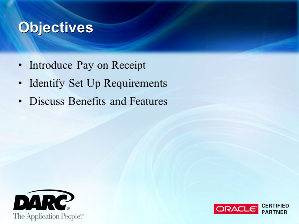 Objectives Introduce Pay on Receipt Identify Set Up Requirements Discuss Benefits and Features