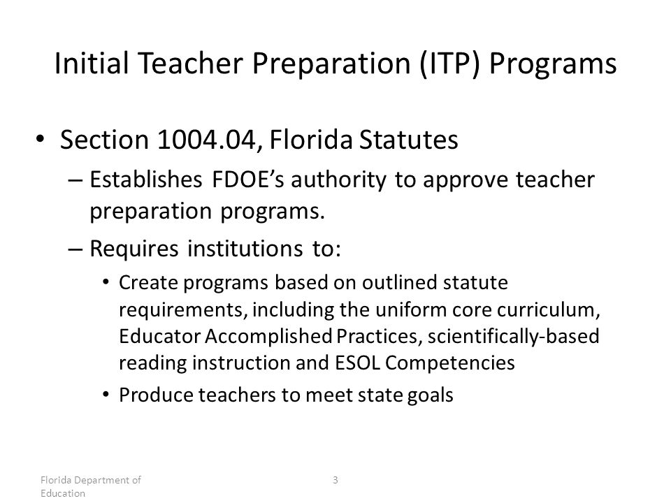 Initial Teacher Preparation (ITP) Programs Section , Florida Statutes – Establishes FDOE's authority to approve teacher preparation programs.