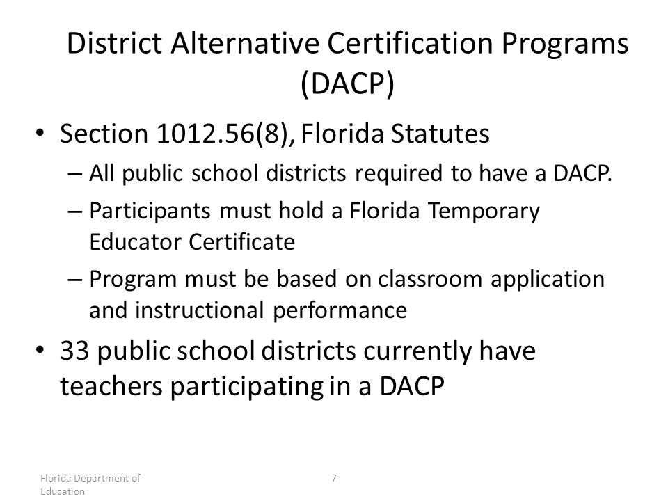 District Alternative Certification Programs (DACP) Section (8), Florida Statutes – All public school districts required to have a DACP.