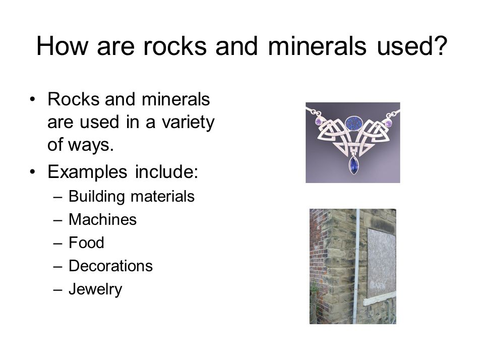 How are rocks and minerals used. Rocks and minerals are used in a variety of ways.