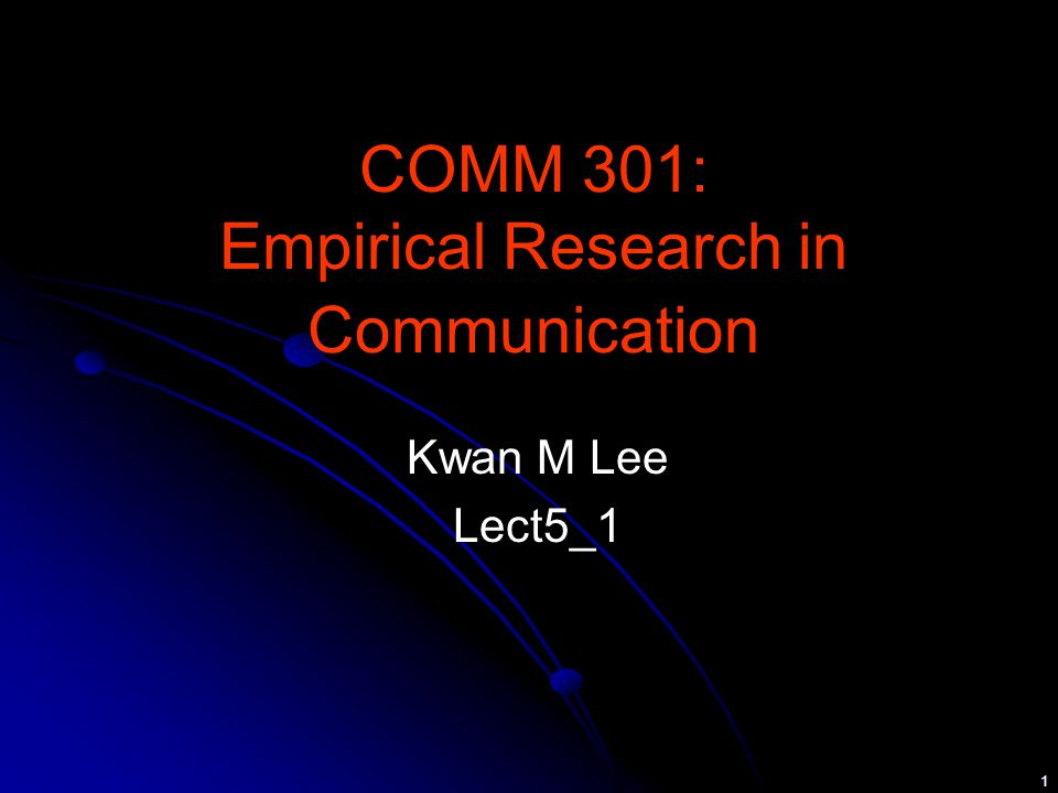 1 COMM 301: Empirical Research in Communication Kwan M Lee Lect5_1