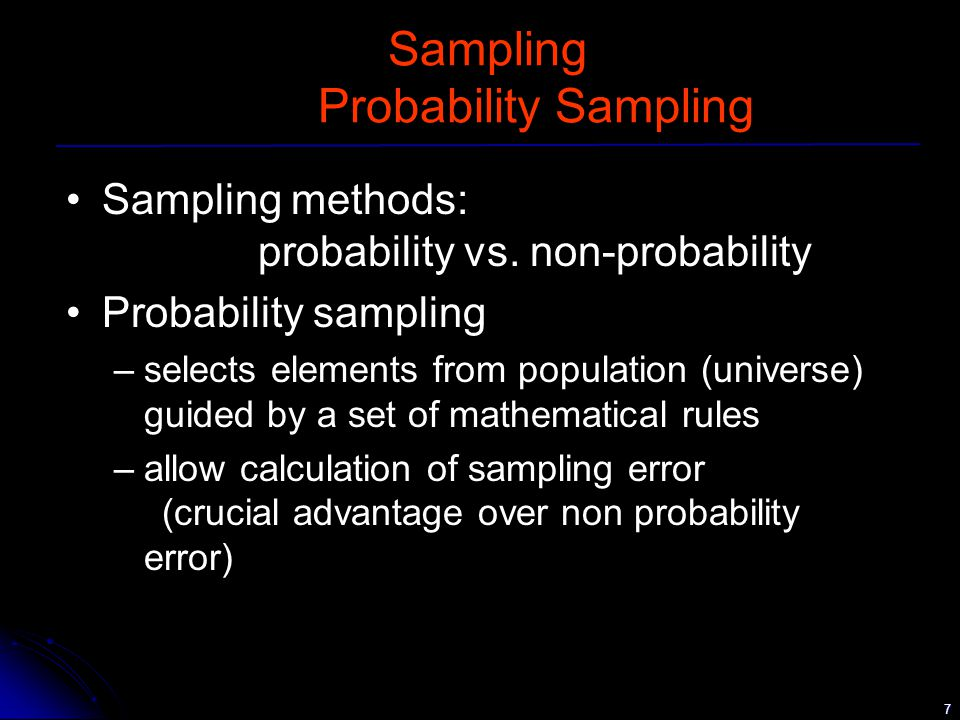 7 Sampling Probability Sampling Sampling methods: probability vs.
