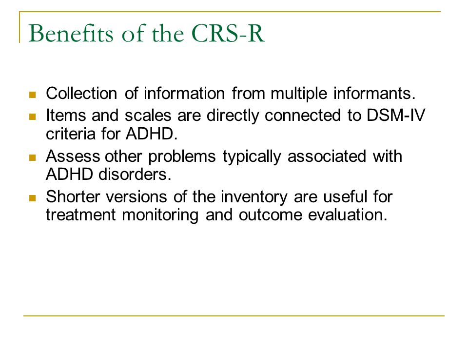 Benefits of the CRS-R Collection of information from multiple informants.
