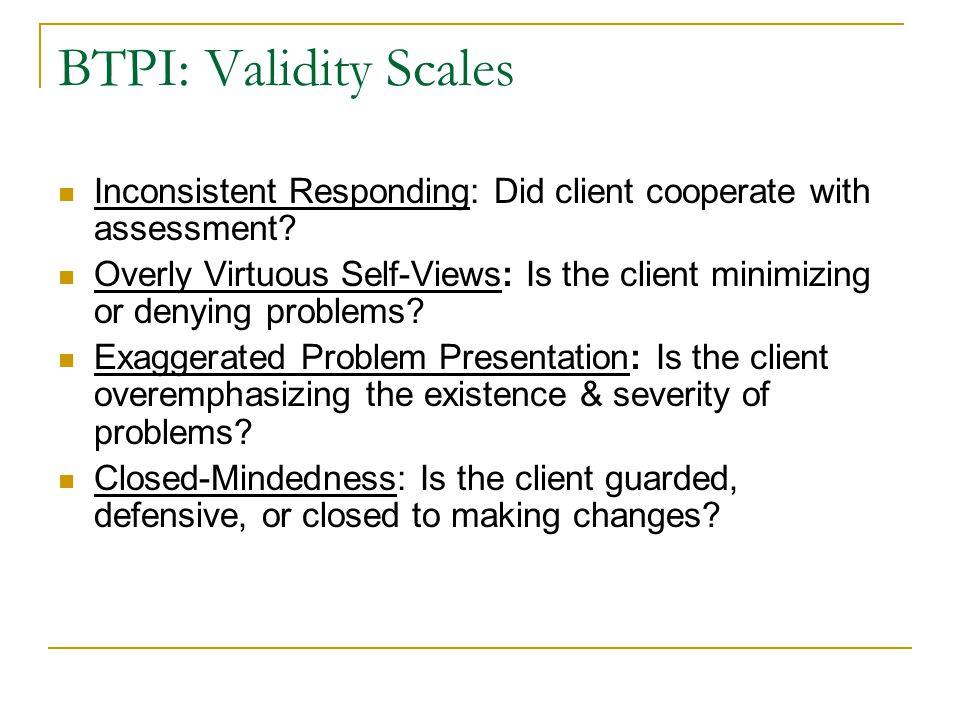 BTPI: Validity Scales Inconsistent Responding: Did client cooperate with assessment.