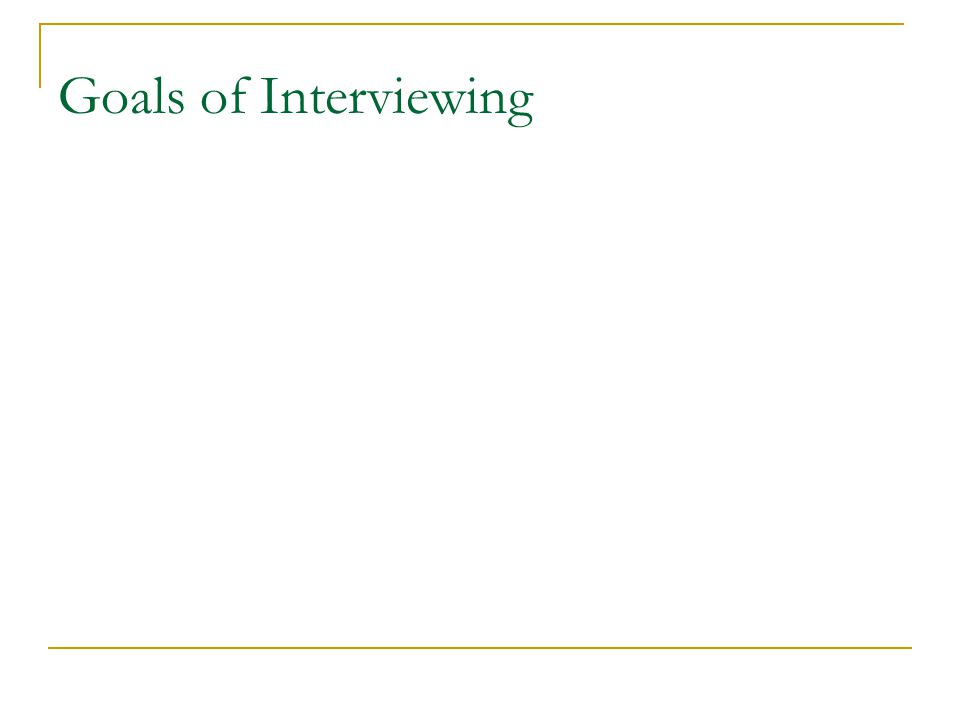 Goals of Interviewing