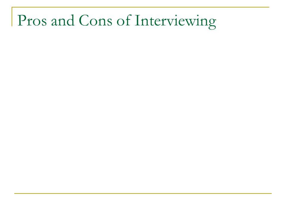Pros and Cons of Interviewing