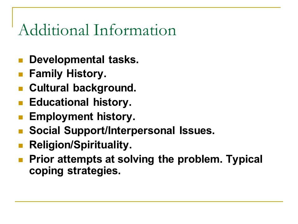 Additional Information Developmental tasks. Family History.
