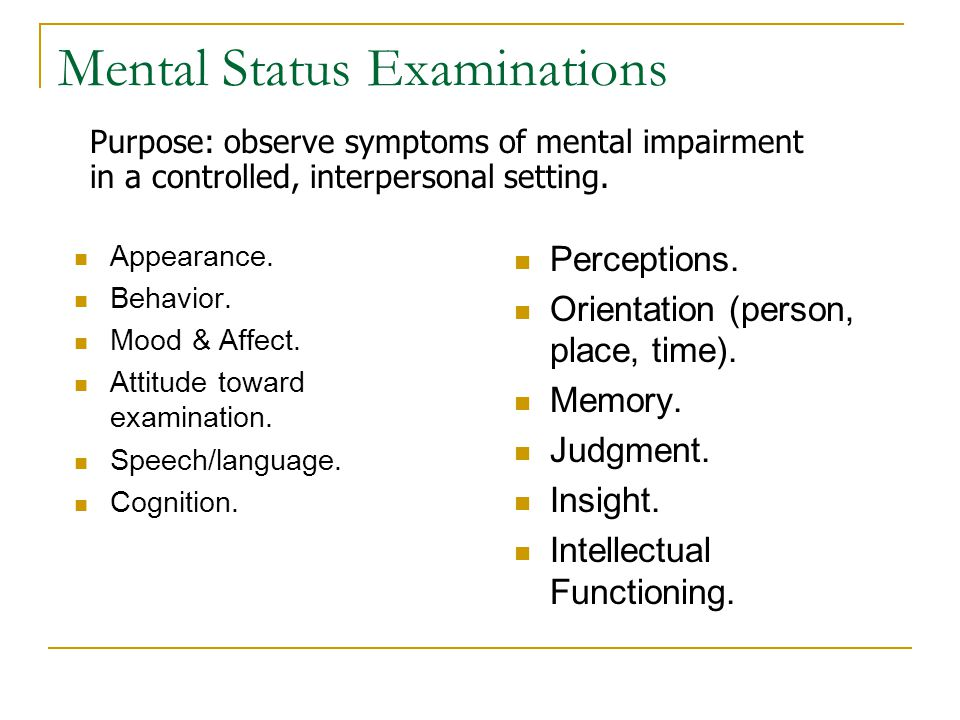 Mental Status Examinations Appearance. Behavior. Mood & Affect.