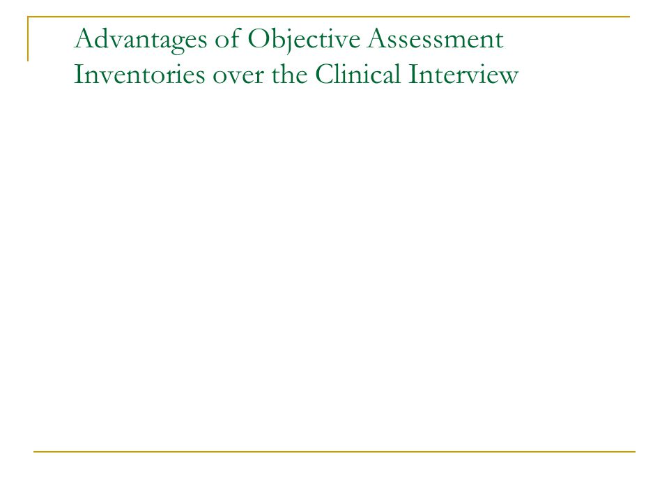 Advantages of Objective Assessment Inventories over the Clinical Interview