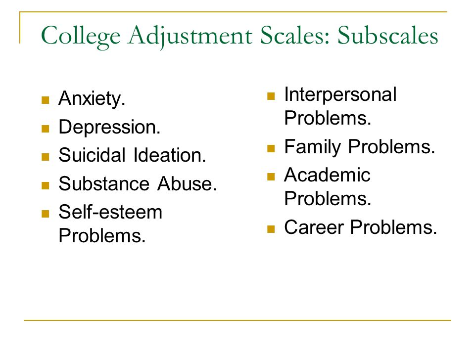 College Adjustment Scales: Subscales Anxiety. Depression.