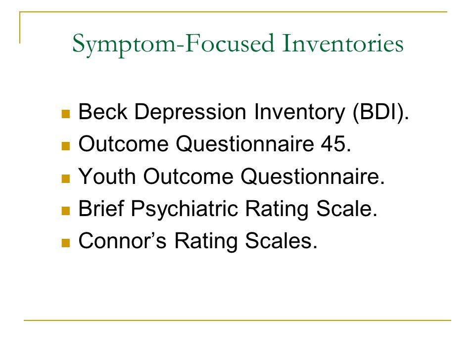 Symptom-Focused Inventories Beck Depression Inventory (BDI).