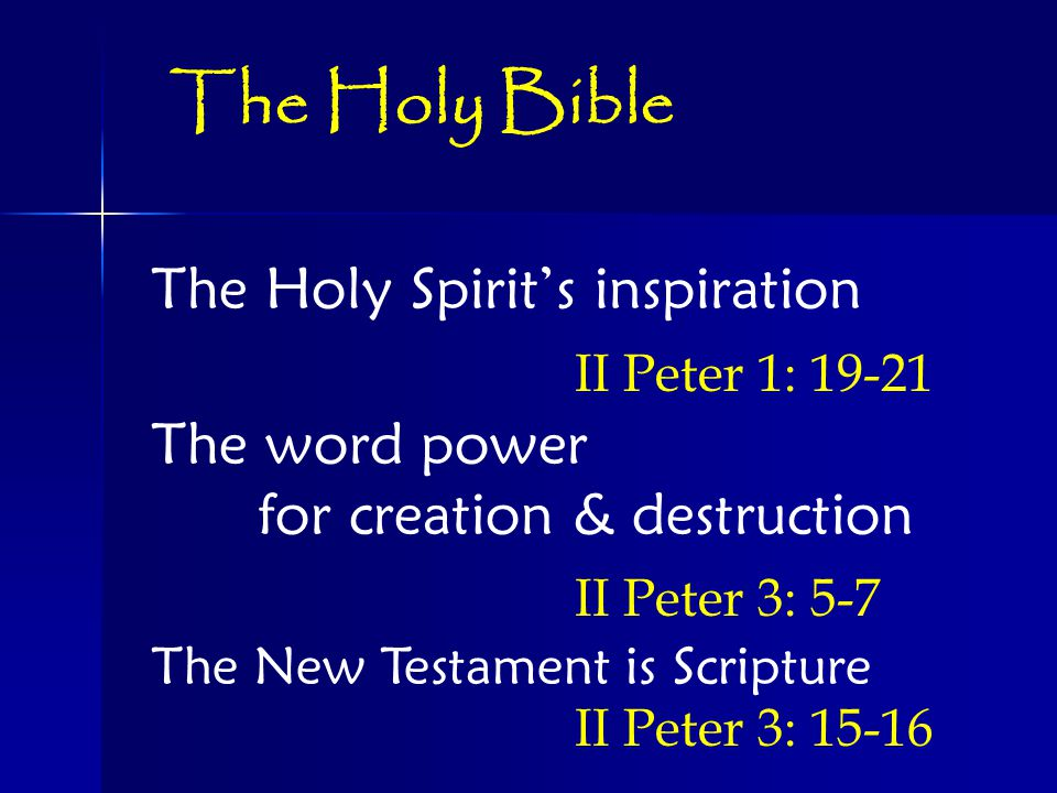 The Holy Spirit's inspiration II Peter 1: The word power for creation & destruction II Peter 3: 5-7 The New Testament is Scripture II Peter 3: The Holy Bible