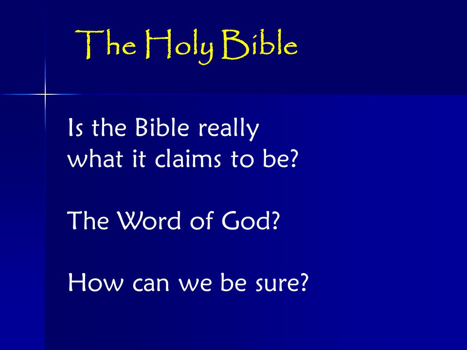 Is the Bible really what it claims to be The Word of God How can we be sure The Holy Bible
