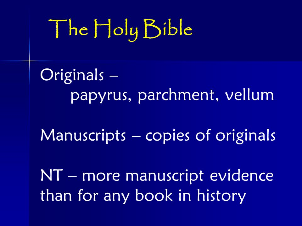 Originals – papyrus, parchment, vellum Manuscripts – copies of originals NT – more manuscript evidence than for any book in history The Holy Bible