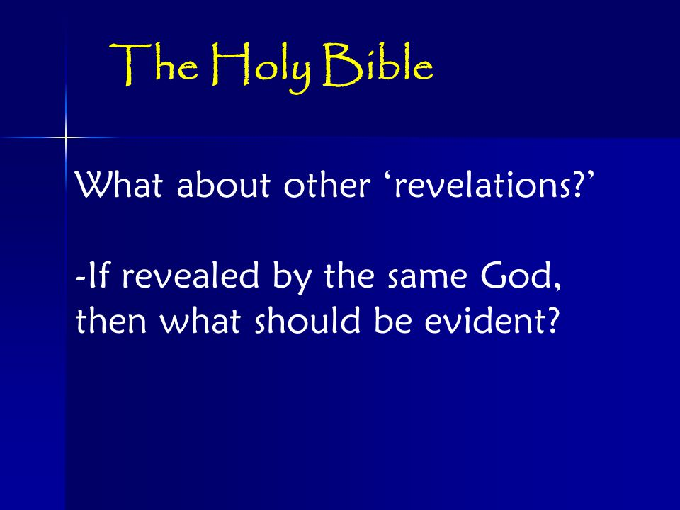 What about other 'revelations ' -If revealed by the same God, then what should be evident.