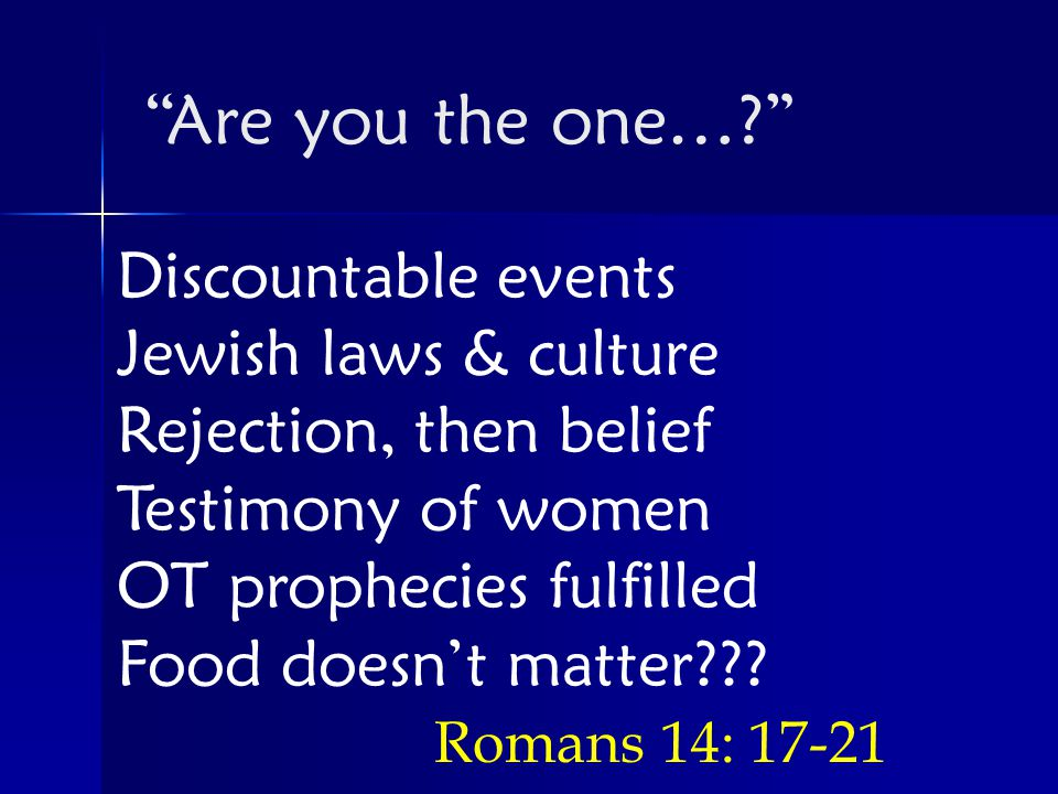 Discountable events Jewish laws & culture Rejection, then belief Testimony of women OT prophecies fulfilled Food doesn't matter .