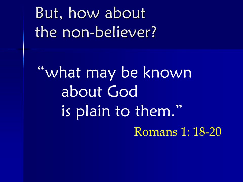 what may be known about God is plain to them. Romans 1: But, how about the non-believer