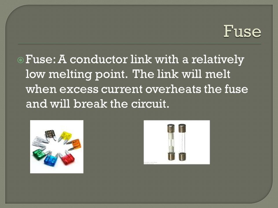  Fuse: A conductor link with a relatively low melting point.