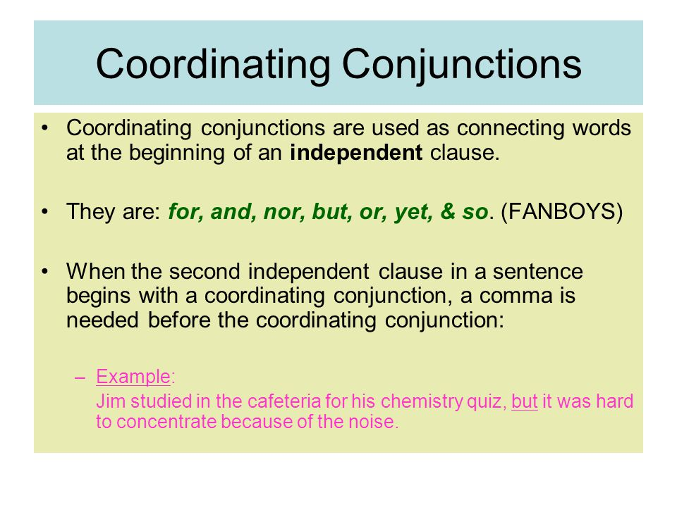 Coordinating Conjunctions Coordinating conjunctions are used as connecting words at the beginning of an independent clause.