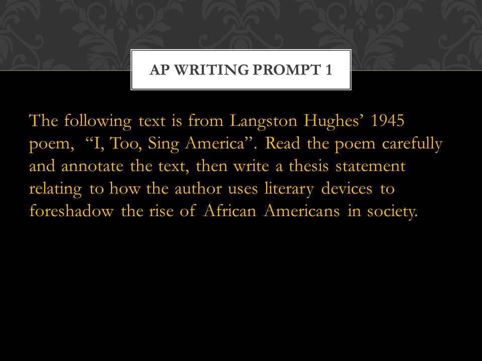 The following text is from Langston Hughes' 1945 poem, I, Too, Sing America .