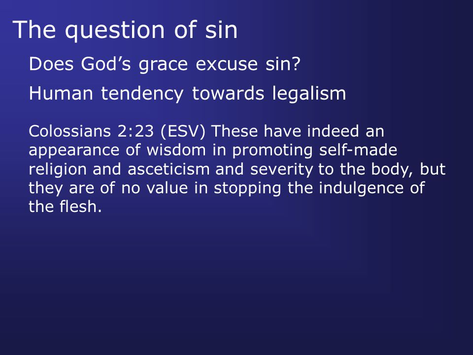 The question of sin Does God's grace excuse sin.