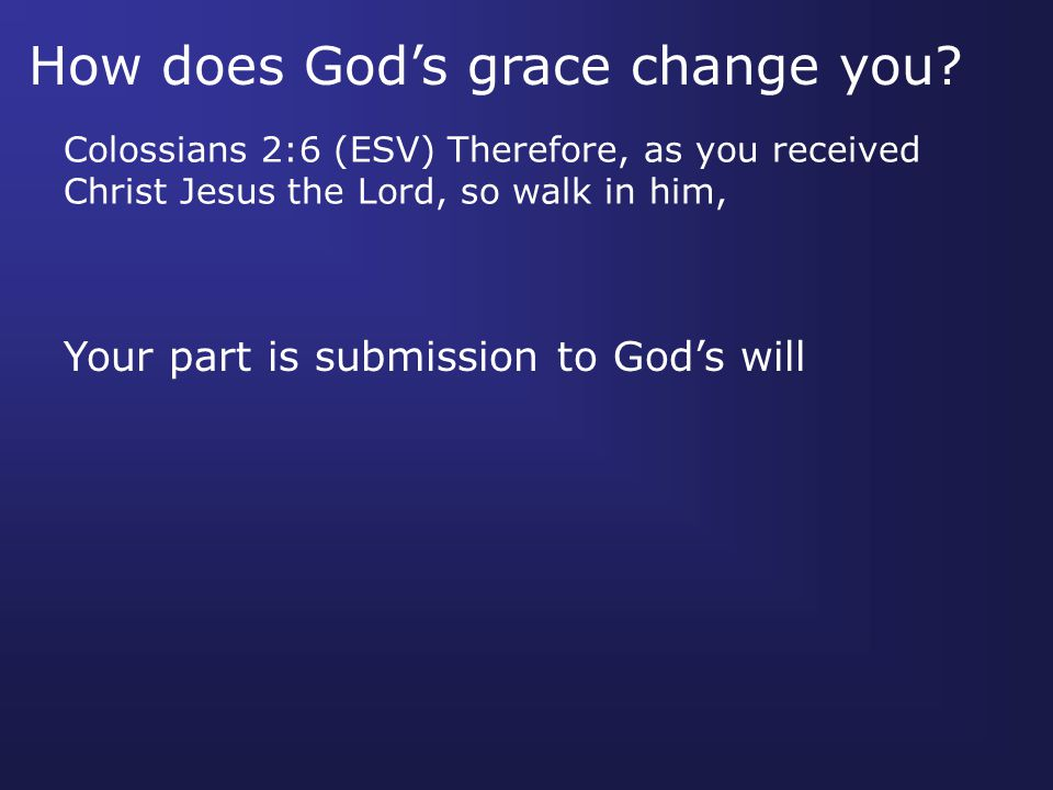 How does God's grace change you.