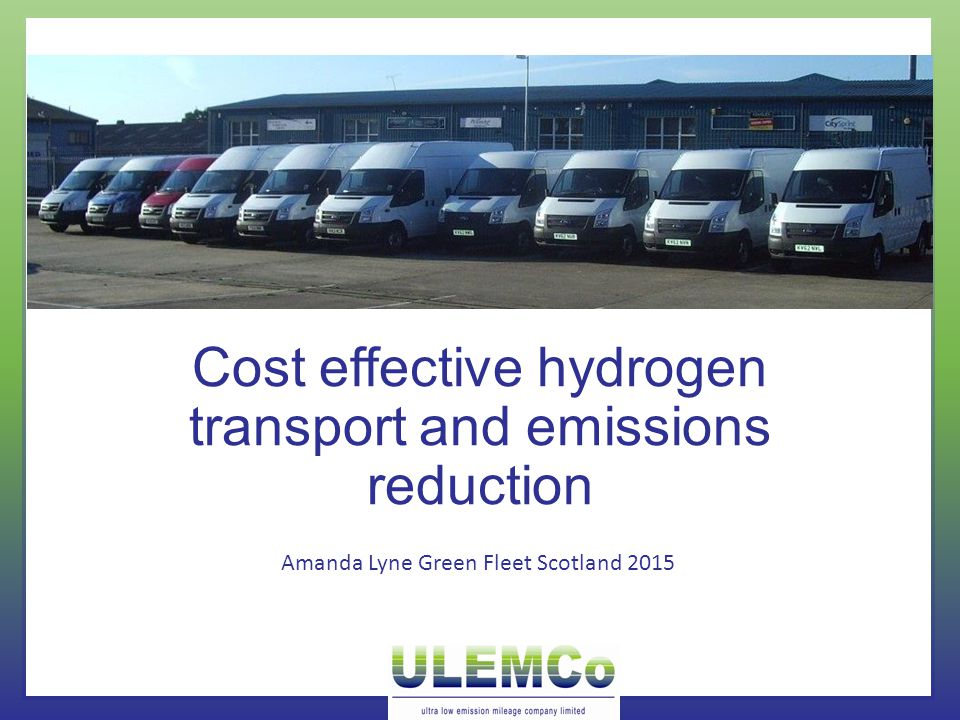 Cost effective hydrogen transport and emissions reduction Amanda Lyne Green Fleet Scotland 2015