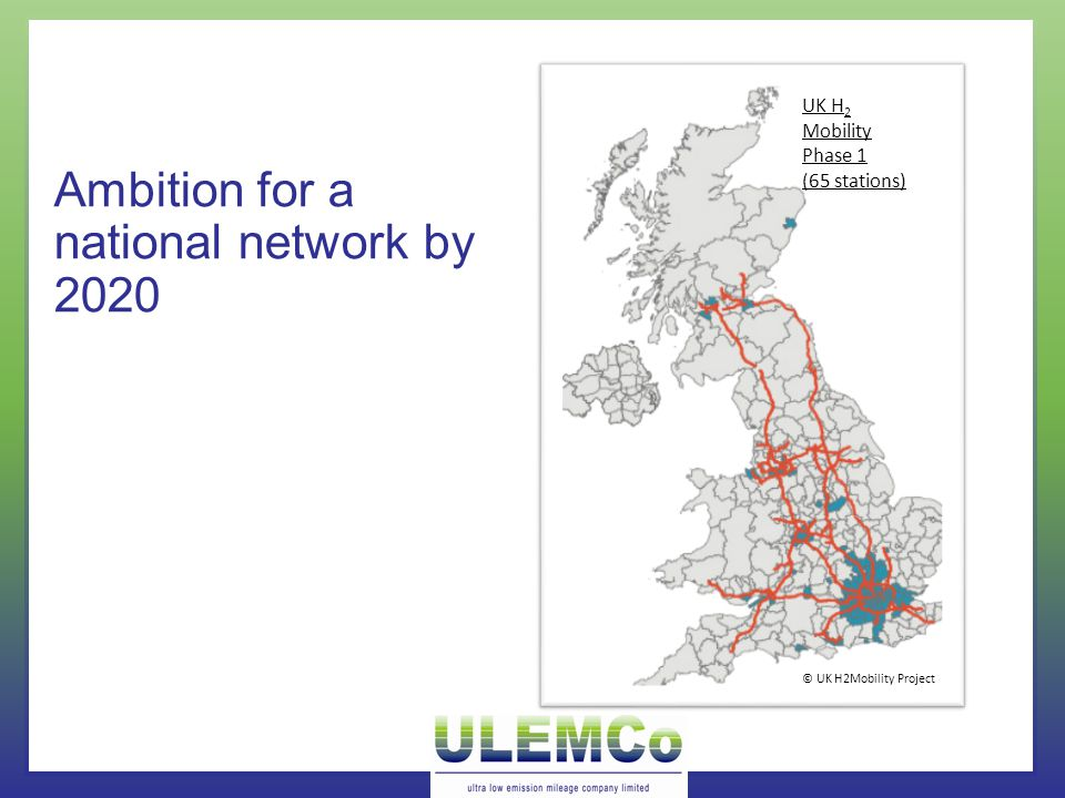 Ambition for a national network by 2020 UK H 2 Mobility Phase 1 (65 stations) © UK H2Mobility Project