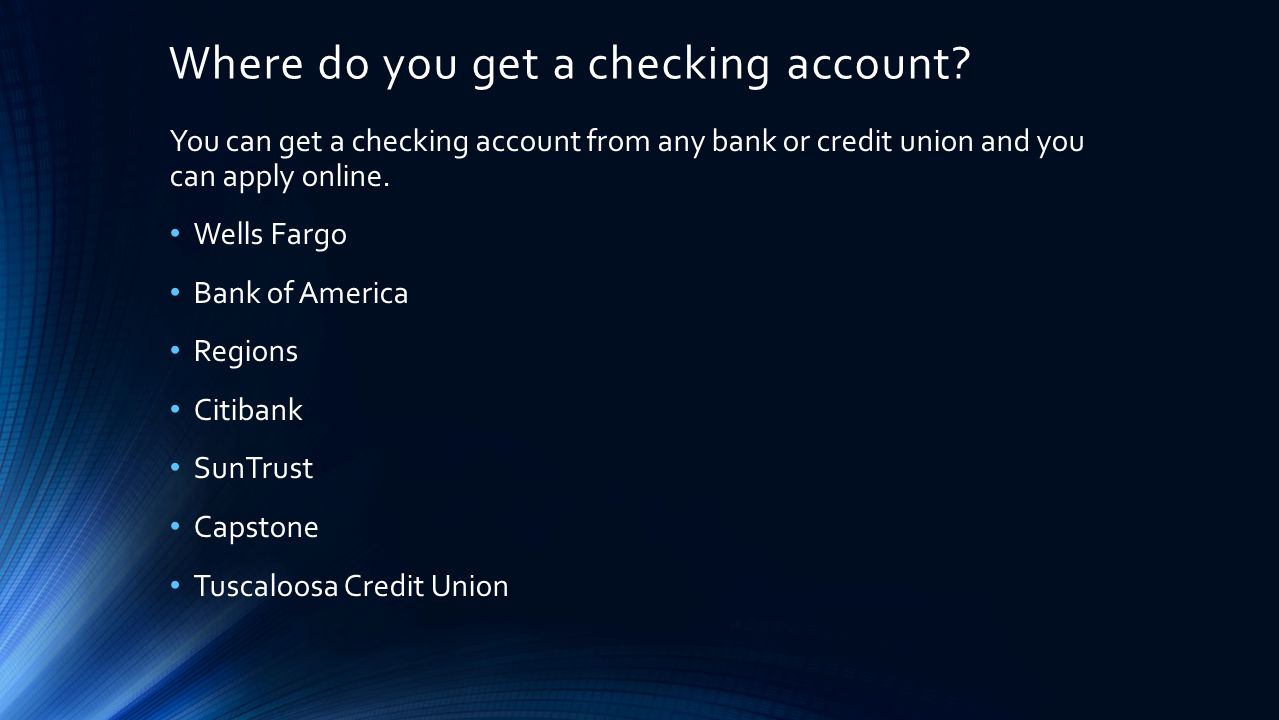 Where do you get a checking account.