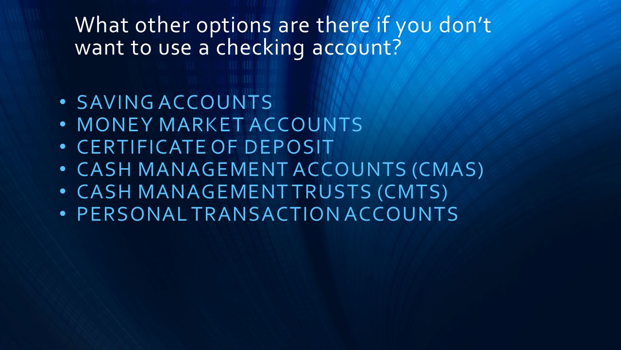 What other options are there if you don't want to use a checking account.
