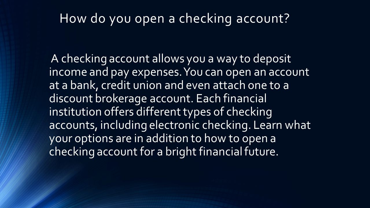 How do you open a checking account.